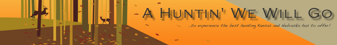 A Huntin We Will Go...to experience the best hunting Kansas and Nebraska has to offer!